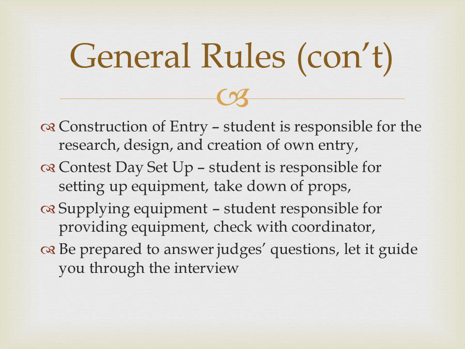 General Rules (con't) Construction of Entry – student is responsible for the research, design, and creation of own entry,