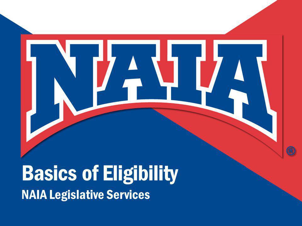 Basics of Eligibility NAIA Legislative Services