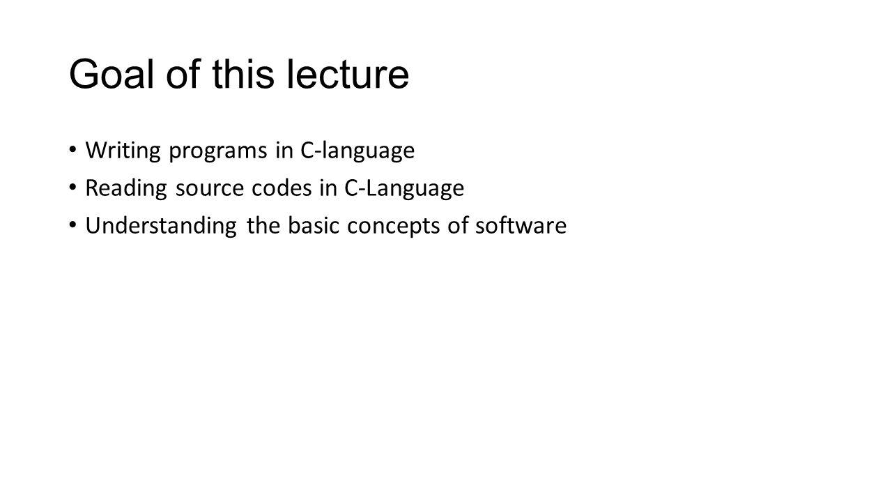 Goal of this lecture Writing programs in C-language