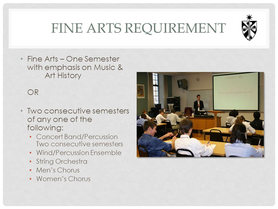 Fine arts requirement Fine Arts – One Semester with emphasis on Music & Art History OR. Two consecutive semesters of any one of the following: