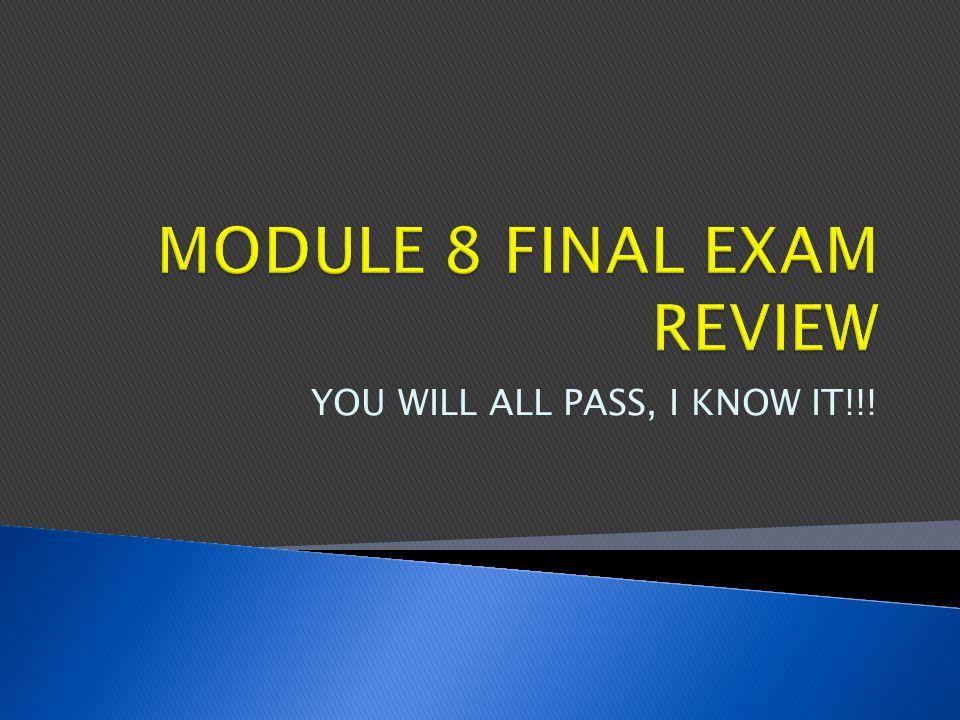 MODULE 8 FINAL EXAM REVIEW