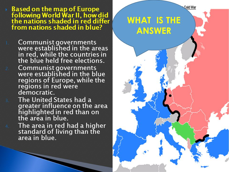 WHAT IS THE ANSWER Based on the map of Europe following World War II, how did the nations shaded in red differ from nations shaded in blue