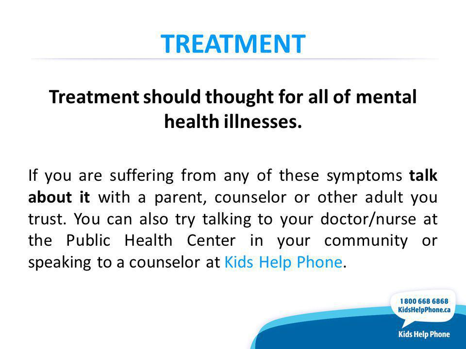 Treatment should thought for all of mental health illnesses.