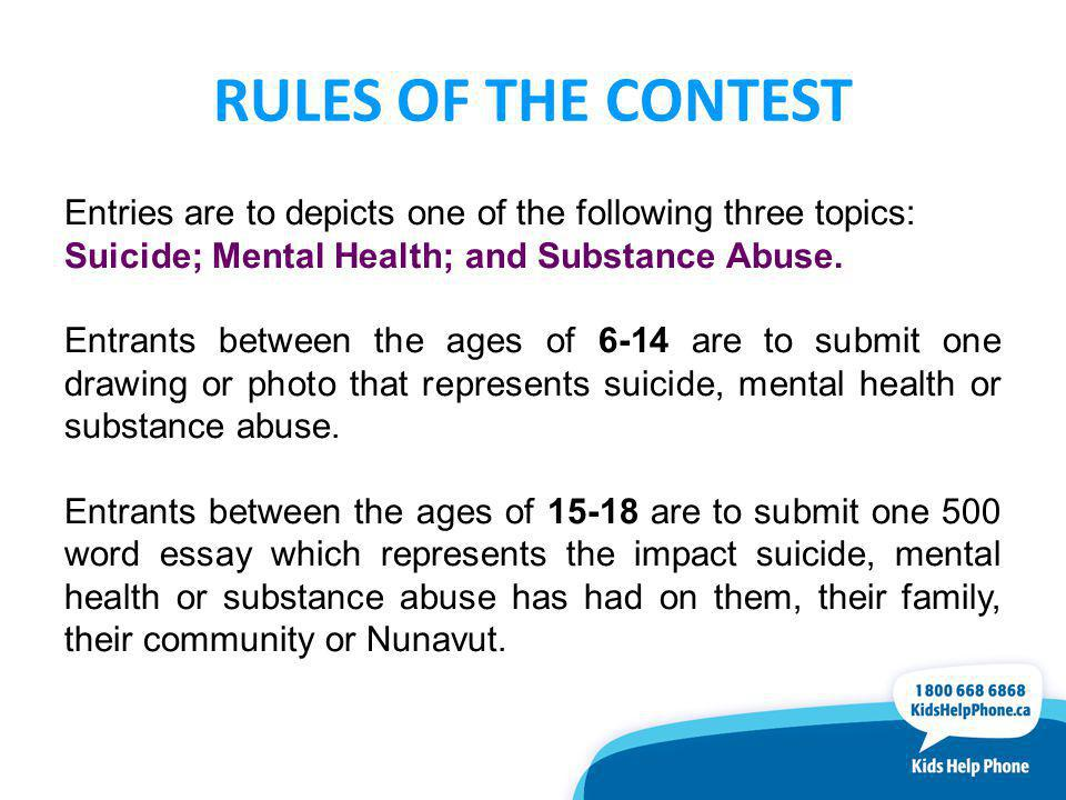 RULES OF THE CONTEST Entries are to depicts one of the following three topics: Suicide; Mental Health; and Substance Abuse.