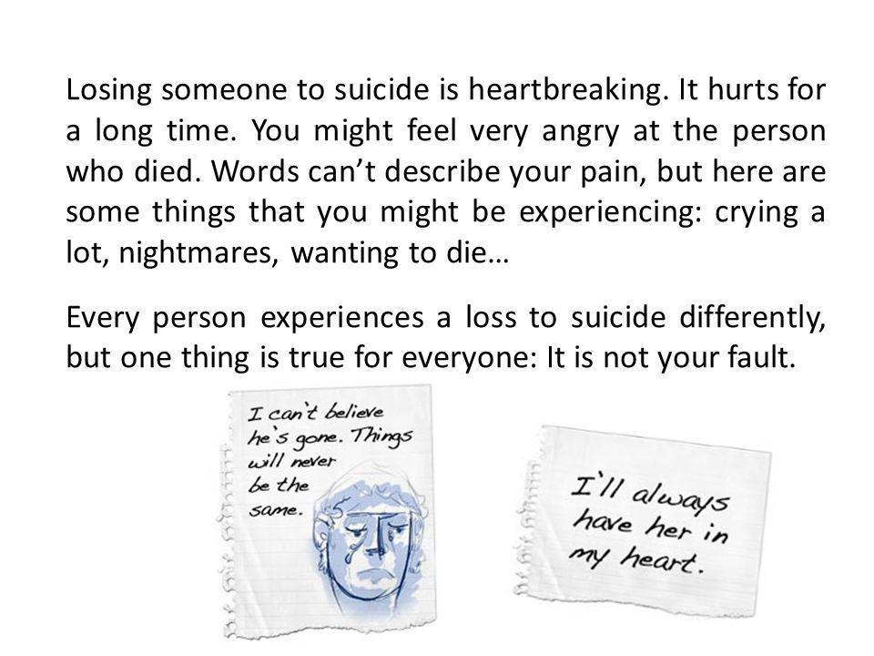 Losing someone to suicide is heartbreaking. It hurts for a long time