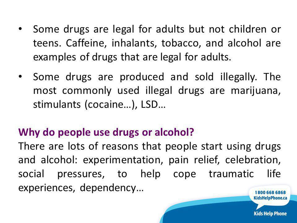 Some drugs are legal for adults but not children or teens