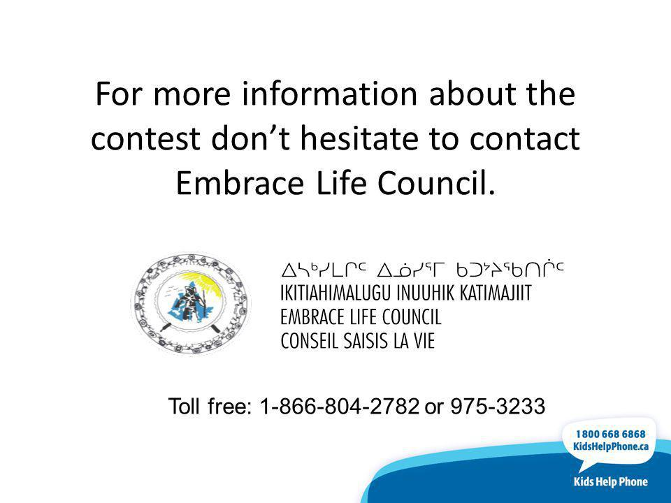 For more information about the contest don't hesitate to contact Embrace Life Council.