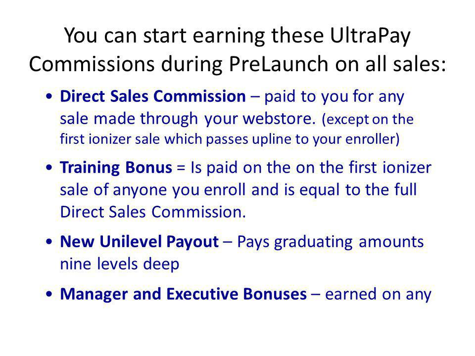 You can start earning these UltraPay Commissions during PreLaunch on all sales: