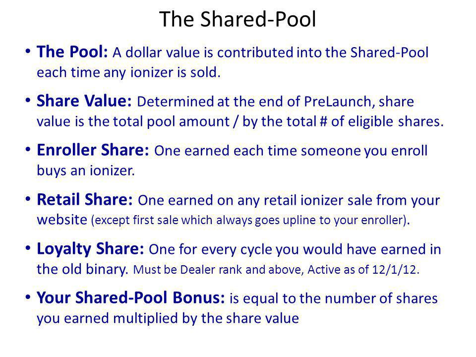 The Shared-Pool The Pool: A dollar value is contributed into the Shared-Pool each time any ionizer is sold.
