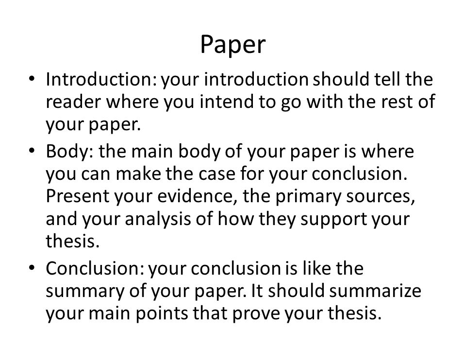 Paper Introduction: your introduction should tell the reader where you intend to go with the rest of your paper.