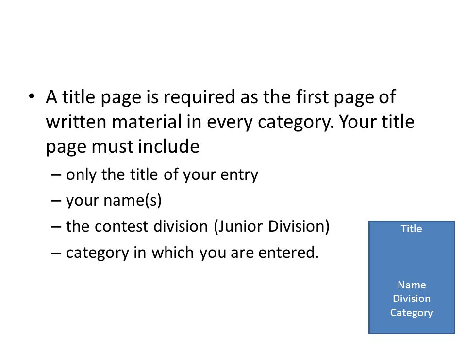 A title page is required as the first page of written material in every category. Your title page must include