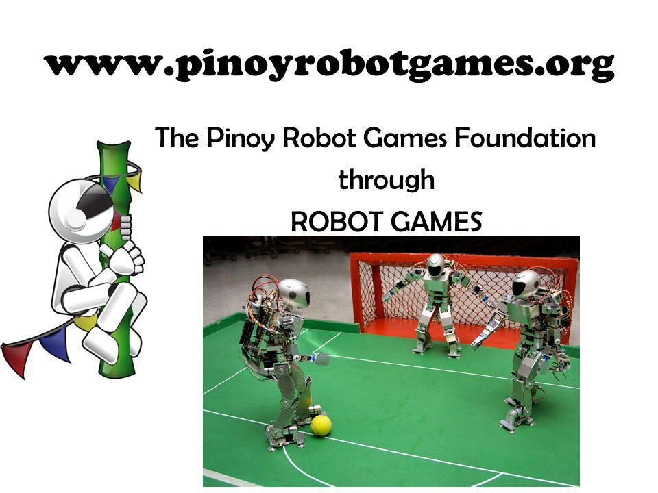 www.pinoyrobotgames.org The Pinoy Robot Games Foundation through