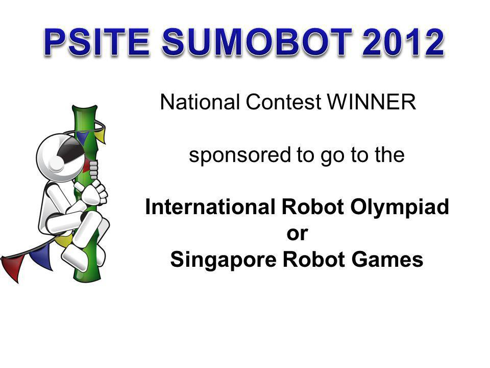 PSITE SUMOBOT 2012 National Contest WINNER sponsored to go to the International Robot Olympiad or Singapore Robot Games.