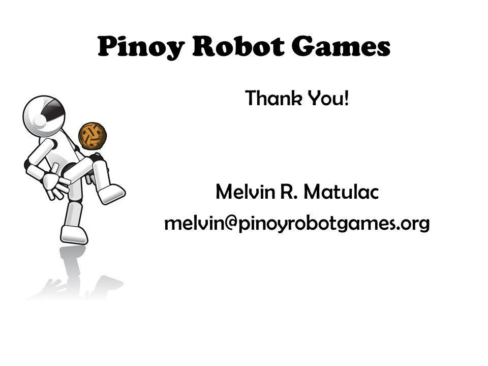 Pinoy Robot Games Thank You! Melvin R. Matulac