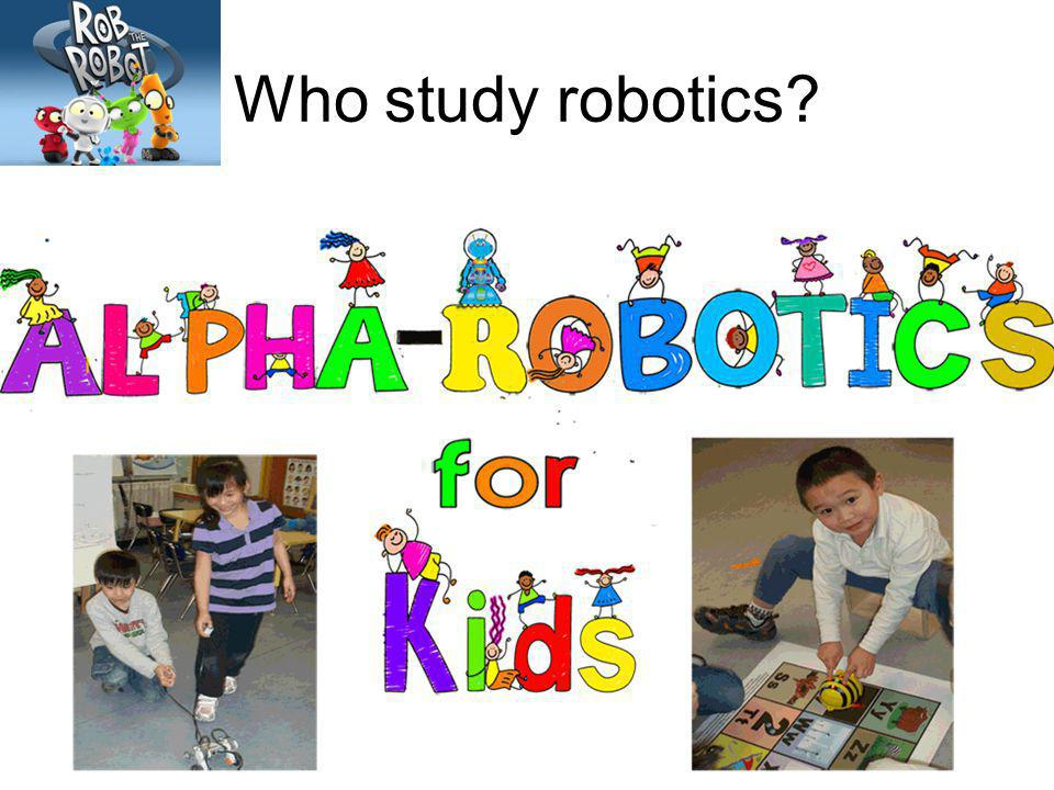 Who study robotics
