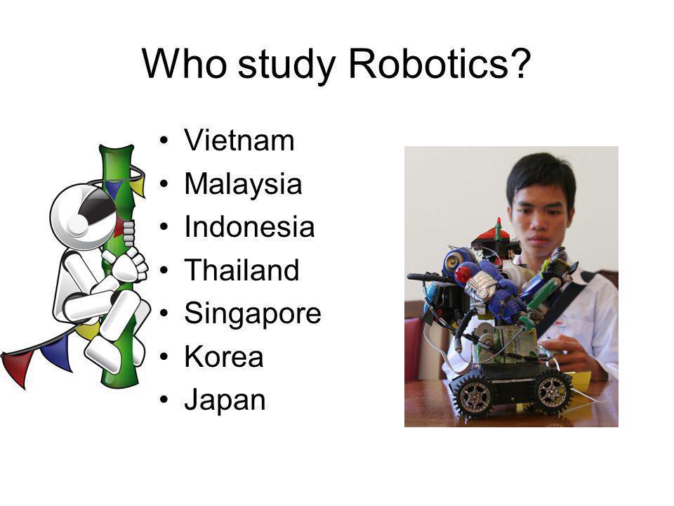Who study Robotics Vietnam Malaysia Indonesia Thailand Singapore