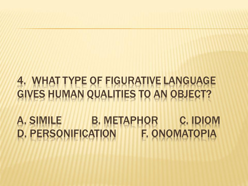 4. What type of figurative language gives human qualities to an object