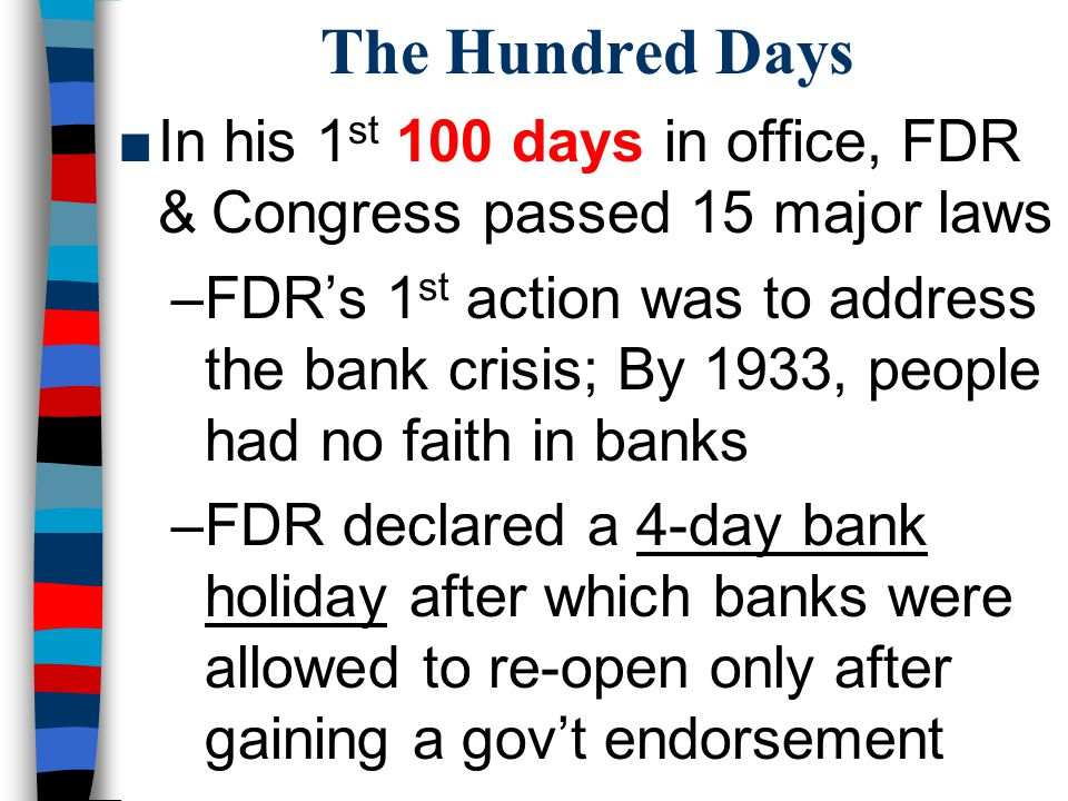 The Hundred Days In his 1st 100 days in office, FDR & Congress passed 15 major laws.