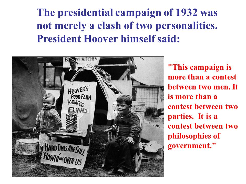The presidential campaign of 1932 was not merely a clash of two personalities. President Hoover himself said: