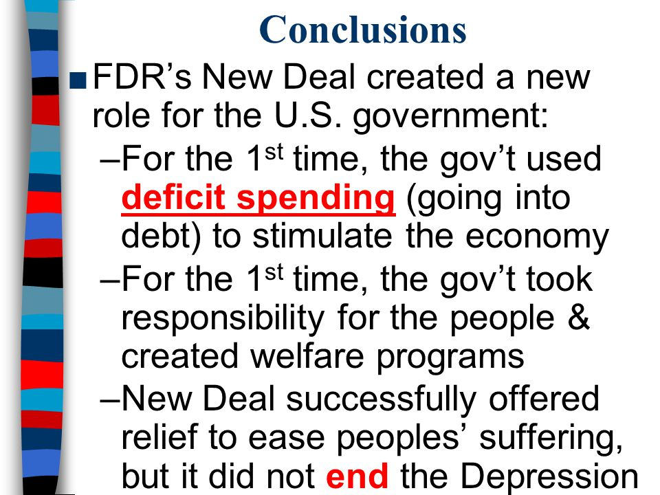 Conclusions FDR's New Deal created a new role for the U.S. government: