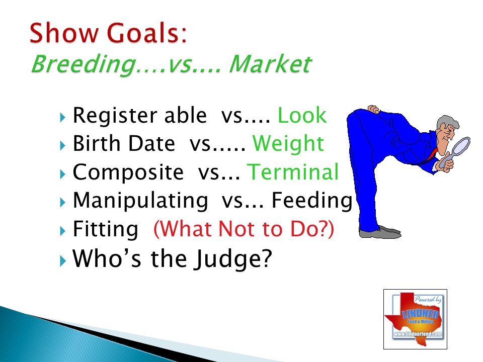 Show Goals: Breeding….vs.... Market