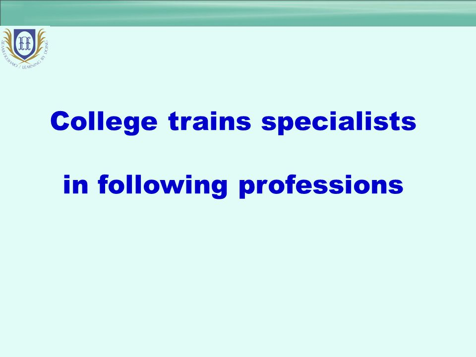 College trains specialists in following professions