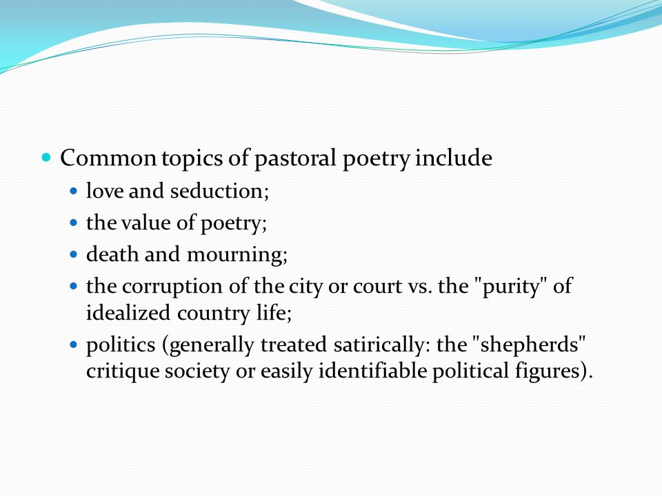 Common topics of pastoral poetry include