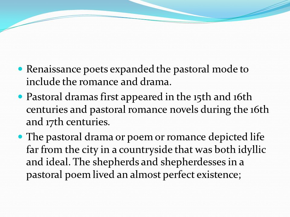 Renaissance poets expanded the pastoral mode to include the romance and drama.