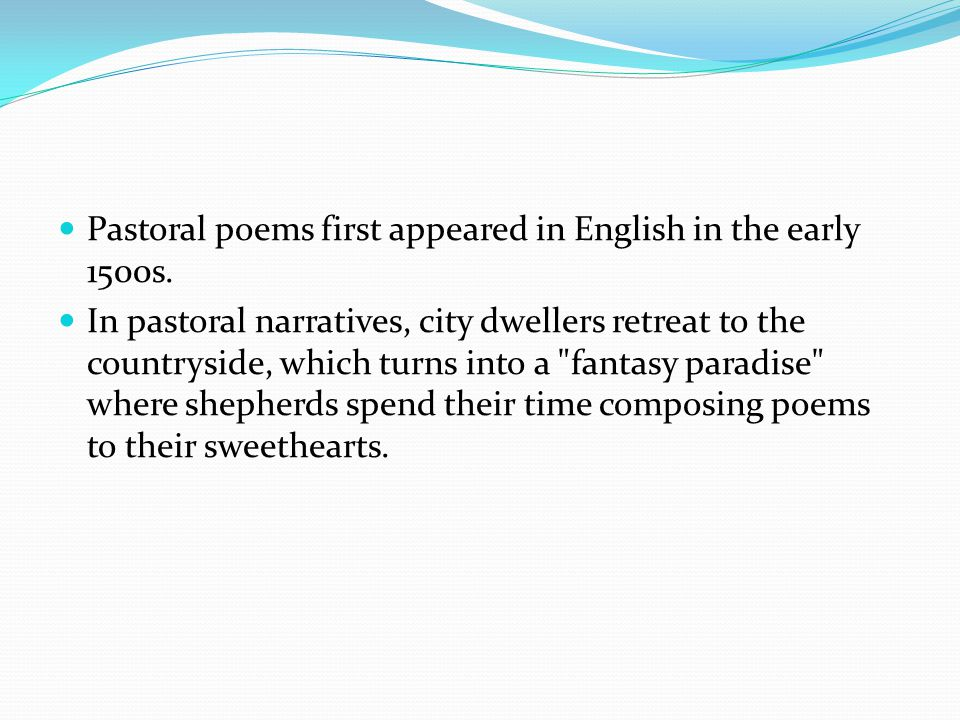 Pastoral poems first appeared in English in the early 1500s.