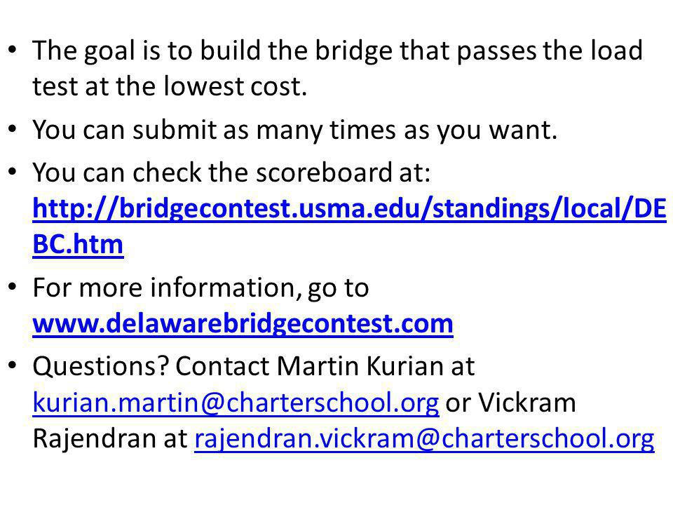 The goal is to build the bridge that passes the load test at the lowest cost.