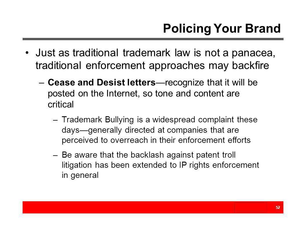 Policing Your Brand Just as traditional trademark law is not a panacea, traditional enforcement approaches may backfire.