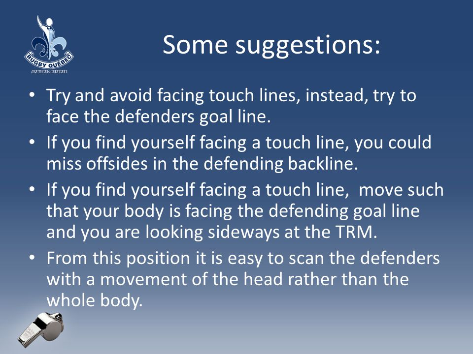 Some suggestions: Try and avoid facing touch lines, instead, try to face the defenders goal line.