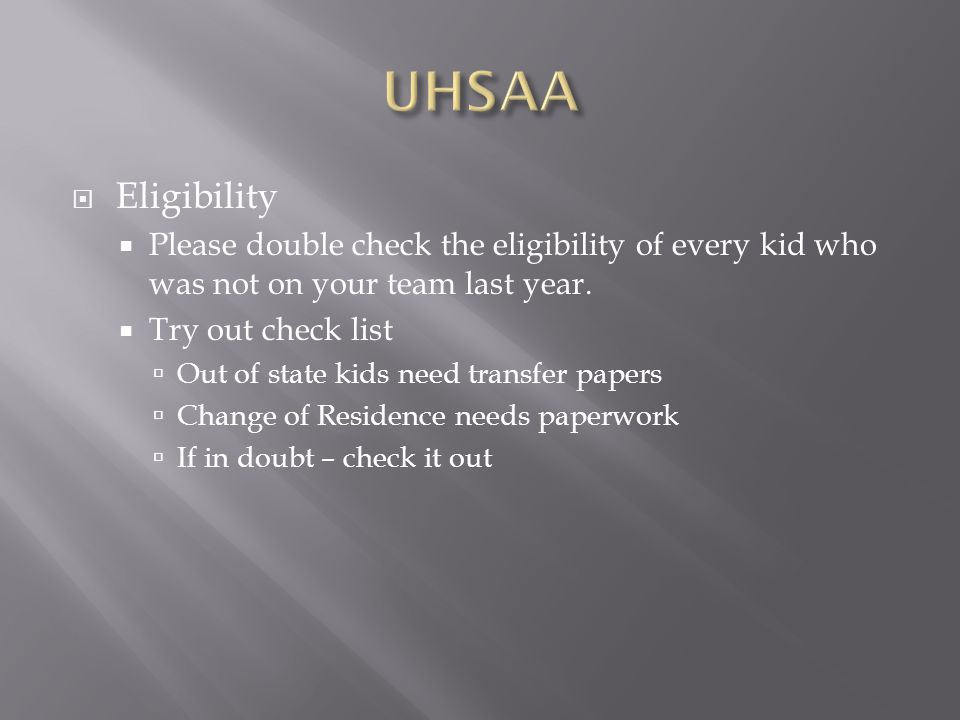 UHSAA Eligibility. Please double check the eligibility of every kid who was not on your team last year.
