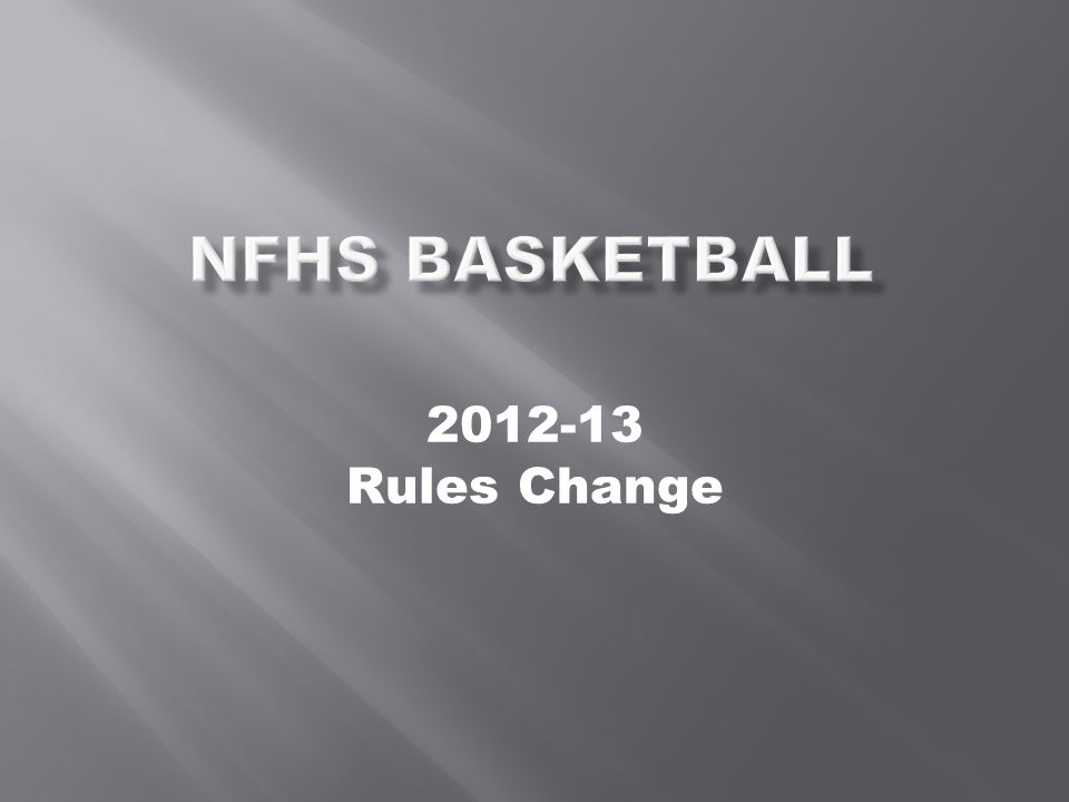 NFHS Basketball 2012-13 Rules Change 2012-13 Rules Changes