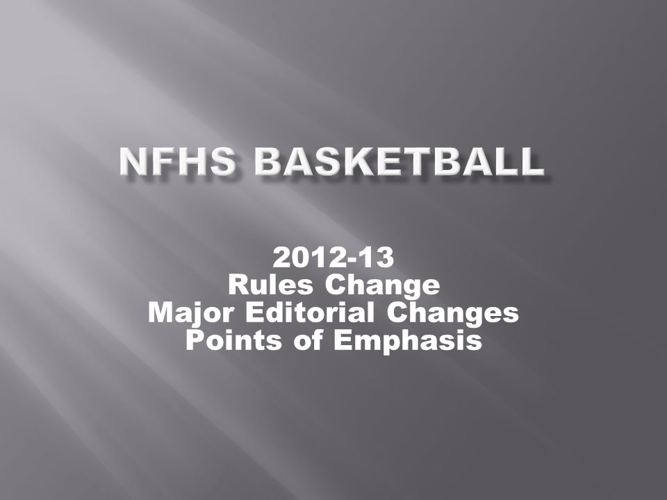 2012-13 Rules Change Major Editorial Changes Points of Emphasis