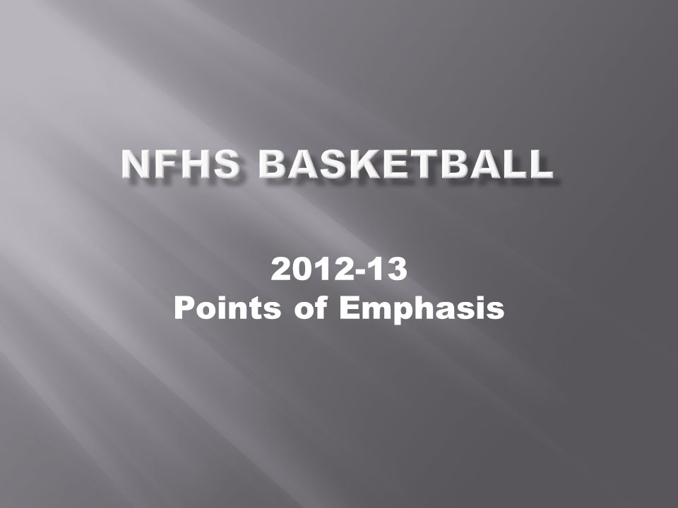 NFHS Basketball 2012-13 Points of Emphasis POINTS OF EMPHASIS