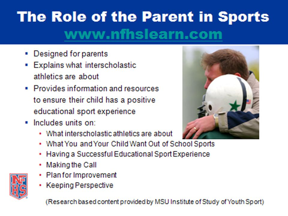 NFHSlearn.com also offers an excellent online video free of charge that covers the role of the Parent in Sports.