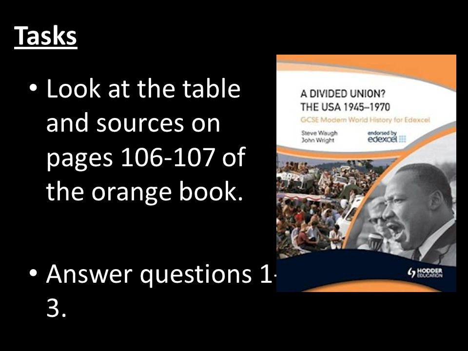 Tasks Look at the table and sources on pages 106-107 of the orange book. Answer questions 1-3.