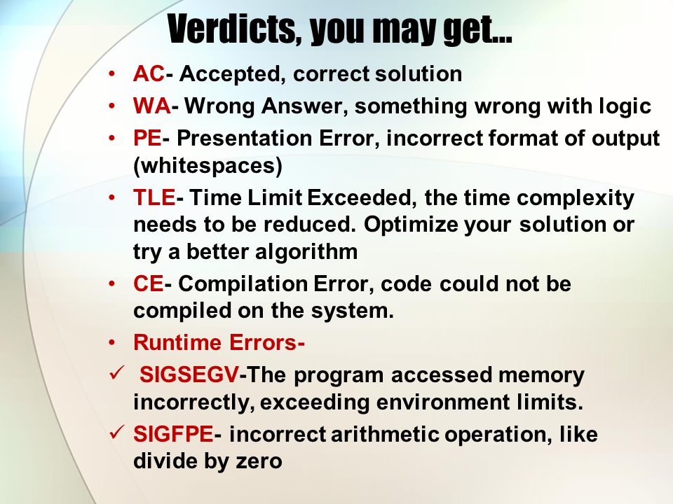 Verdicts, you may get… AC- Accepted, correct solution