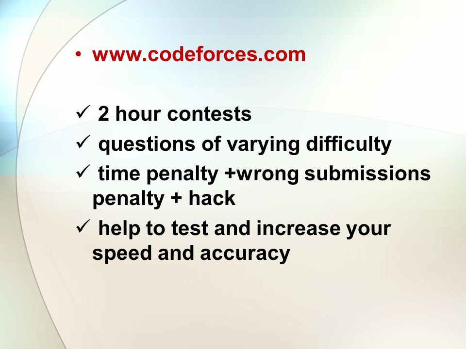 www.codeforces.com 2 hour contests. questions of varying difficulty. time penalty +wrong submissions penalty + hack.