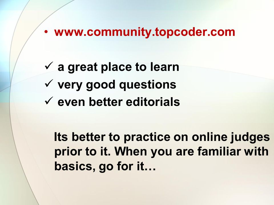 www.community.topcoder.com a great place to learn. very good questions. even better editorials.