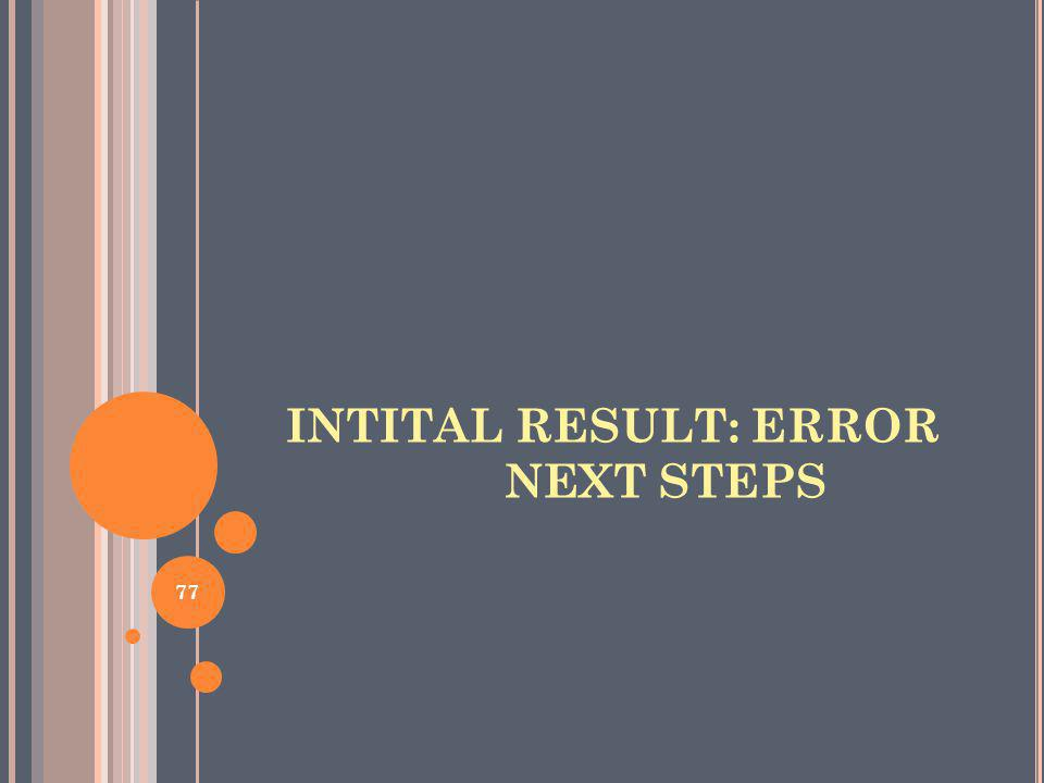 INTITAL RESULT: ERROR NEXT STEPS