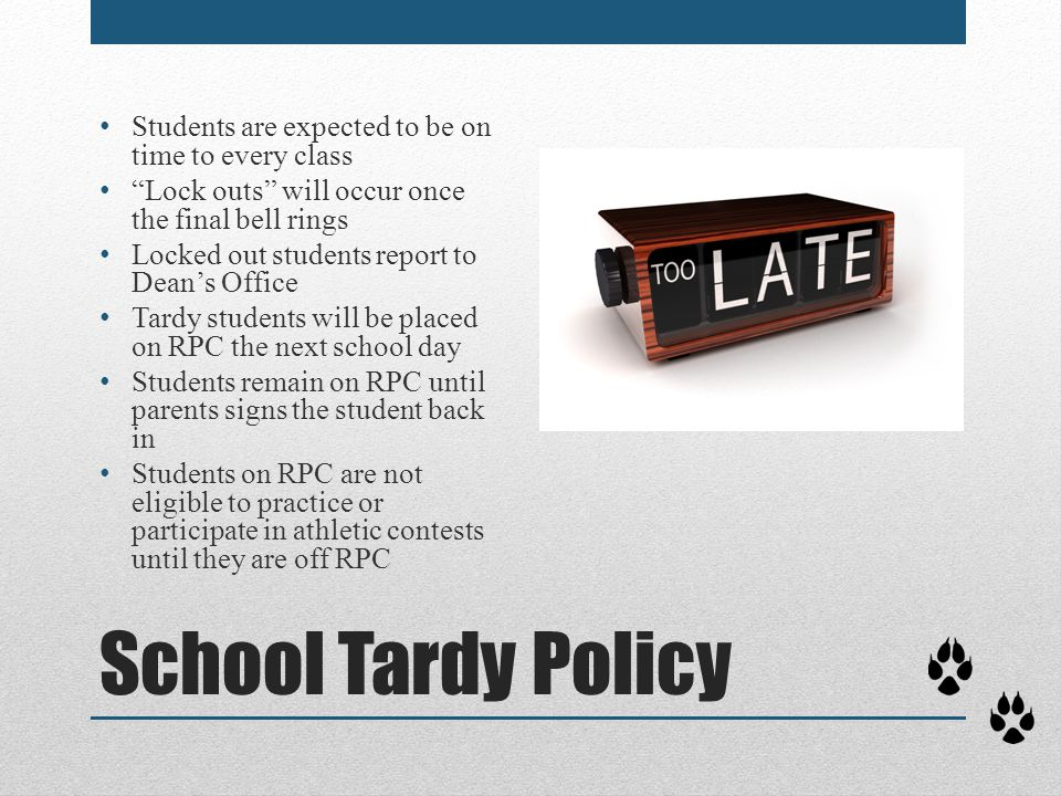 School Tardy Policy Students are expected to be on time to every class