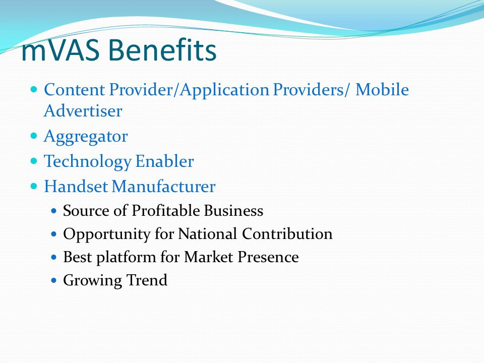 mVAS Benefits Content Provider/Application Providers/ Mobile Advertiser. Aggregator. Technology Enabler.