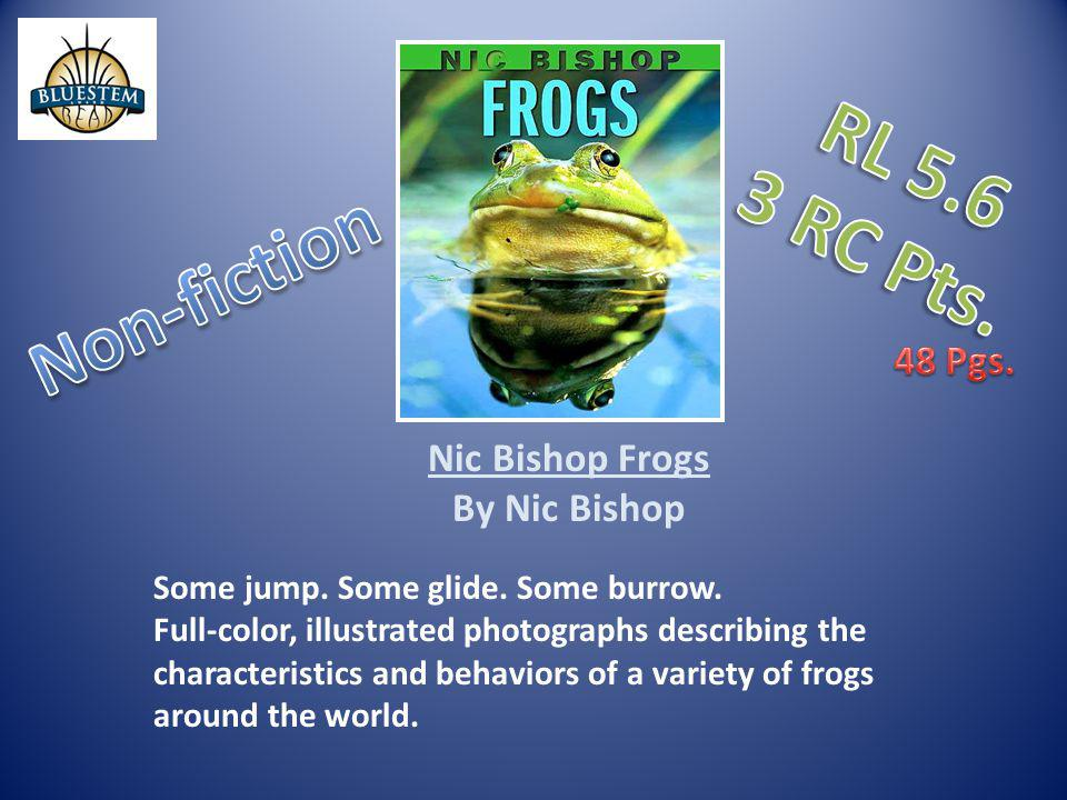 RL 5.6 3 RC Pts. Non-fiction 48 Pgs. Nic Bishop Frogs By Nic Bishop