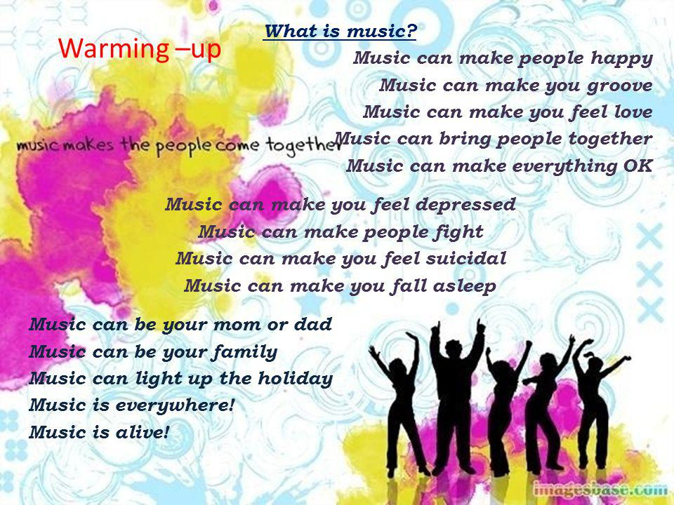 Warming –up What is music Music can make people happy