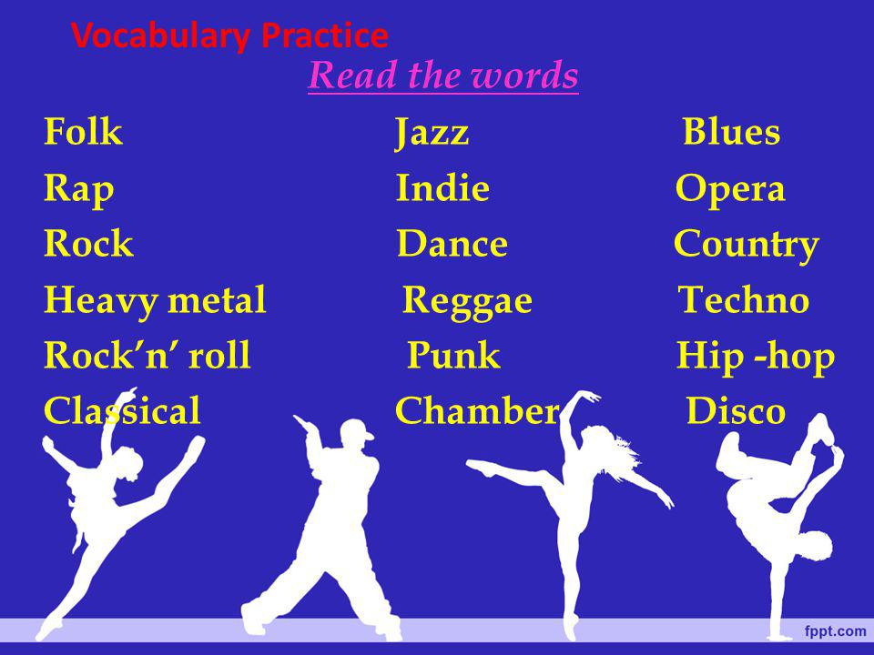 Vocabulary Practice Read the words. Folk Jazz Blues.