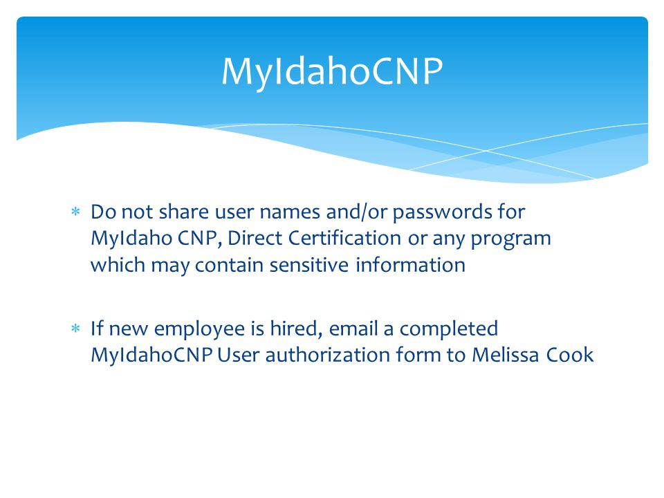 MyIdahoCNP Do not share user names and/or passwords for MyIdaho CNP, Direct Certification or any program which may contain sensitive information.