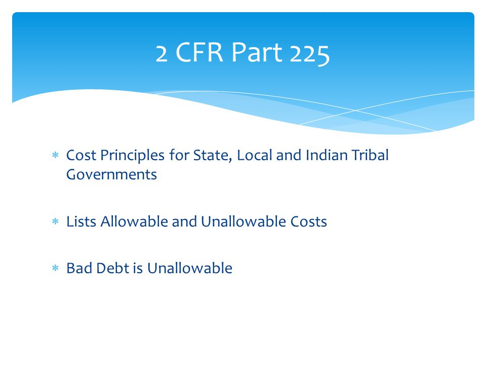 2 CFR Part 225 Cost Principles for State, Local and Indian Tribal Governments. Lists Allowable and Unallowable Costs.