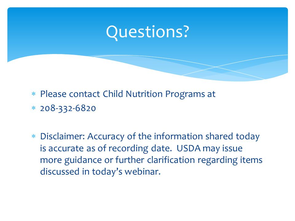 Questions Please contact Child Nutrition Programs at 208-332-6820